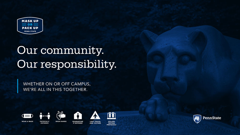 "An image of the Nittany Lion shrine with a blue overlay. Text in image reads, ""Mask up or pack up, Penn State. Our community. Our responsibility. Whether on or off campus, we're all in this together."""